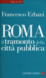 Roma. Il tramonto della città pubblica - Francesco Erbani - copertina
