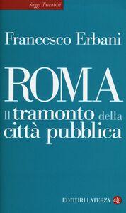 Libro Roma. Il tramonto della città pubblica Francesco Erbani