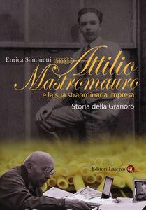 Libro Attilio Mastromauro e la sua straordinaria impresa. Storia della Granoro Enrica Simonetti