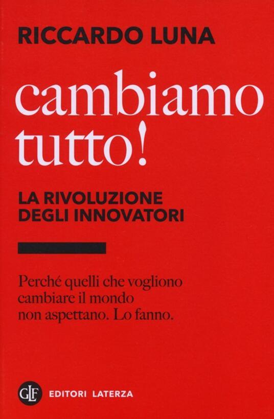 Cambiamo tutto! La rivoluzione degli innovatori - Riccardo Luna - copertina