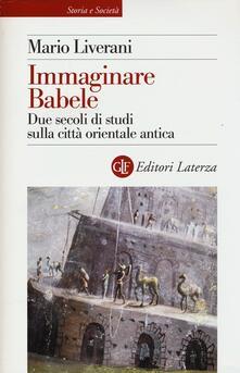 Immaginare Babele. Due secoli di studi sulla città orientale antica.pdf