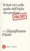 Libro «Il Sud vive sulle spalle dell'Italia che produce». Falso! Gianfranco Viesti