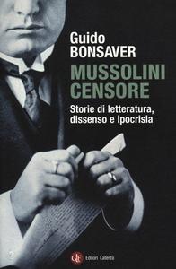 Libro Mussolini censore. Storie di letteratura, dissenso e ipocrisia Guido Bonsaver