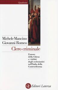 Libro Clero criminale. L'onore della Chiesa e i delitti degli ecclesiastici nell'Italia della Controriforma Michele Mancino , Giovanni Romeo