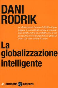 Foto Cover di La globalizzazione intelligente, Libro di Dani Rodrik, edito da Laterza