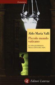 Libro Piccolo mondo vaticano. La vita quotidiana nella città del papa Aldo Maria Valli