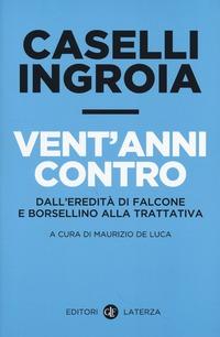 Vent'anni contro. Dall'eredità di Falcone e Borsellino alla trattativa - Caselli Gian Carlo Ingroia Antonio - wuz.it