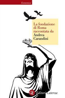 La fondazione di Roma raccontata da Andrea Carandini. Ediz. illustrata - Andrea Carandini - ebook
