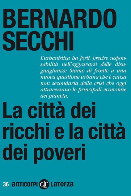 La città dei ricchi e la città dei poveri - Bernardo Secchi - ebook