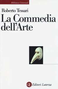 Foto Cover di La commedia dell'arte. Genesi di una società dello spettacolo, Libro di Roberto Tessari, edito da Laterza