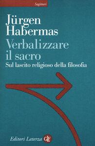 Foto Cover di Verbalizzare il sacro. Sul lascito religioso della filosofia, Libro di Jürgen Habermas, edito da Laterza