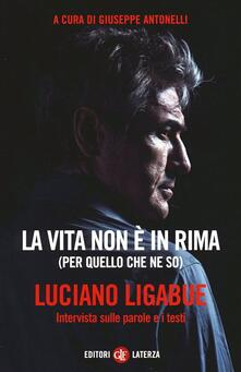 La vita non è in rima (per quello che ne so). Intervista sulle parole e i testi - Luciano Ligabue - copertina