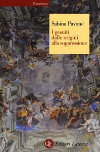 Libro I gesuiti. Dalle origini alla soppressione. 1540-1773 Sabina Pavone