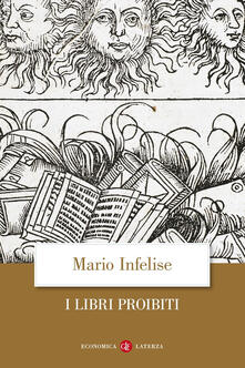 I libri proibiti da Gutenberg all'Encyclopédie - Mario Infelise - copertina