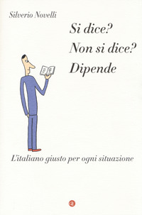 Si dice? Non si dice? Dipende. L'italiano giusto per ogni situazione - Novelli Silverio - wuz.it