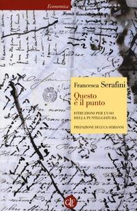Questo è il punto. Istruzioni per l'uso della punteggiatura - Serafini Francesca - wuz.it
