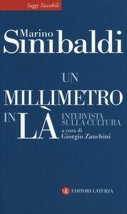 Libro Un millimetro in là. Intervista sulla cultura Marino Sinibaldi