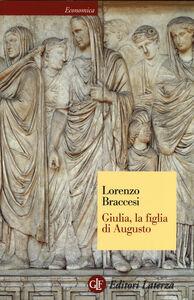 Foto Cover di Giulia, la figlia di Augusto, Libro di Lorenzo Braccesi, edito da Laterza