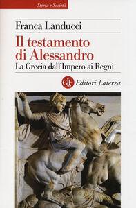 Libro Il testamento di Alessandro. La Grecia dall'impero ai regni Franca Landucci Gattinoni