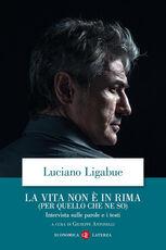 Libro La vita non è in rima (per quello che ne so). Intervista sulle parole e i testi Luciano Ligabue