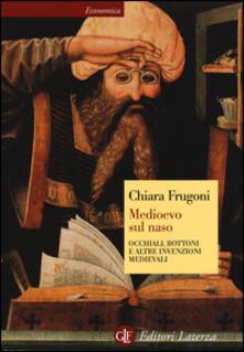 Medioevo sul naso. Occhiali, bottoni e altre invenzioni medievali - Chiara Frugoni - copertina