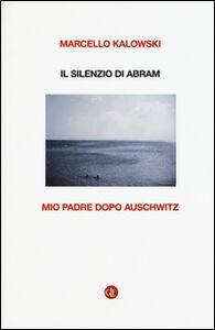 Foto Cover di Il silenzio di Abram. Mio padre dopo Auschwitz, Libro di Marcello Kalowski, edito da Laterza