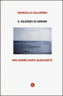 Listadelpopolo.it Il silenzio di Abram. Mio padre dopo Auschwitz Image