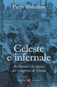 Libro Celeste e infernale. Beethoven e la musica del congresso di Vienna Piero Rattalino