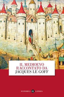 Il Medioevo raccontato da Jacques Le Goff - Jacques Le Goff - copertina