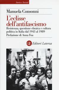 Libro L' eclisse dell'antifascismo. Resistenza, questione ebraica e cultura politica in Italia dal 1943 al 1989 Manuela Consonni