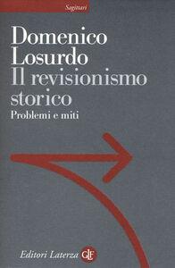 Libro Il revisionismo storico. Problemi e miti Domenico Losurdo
