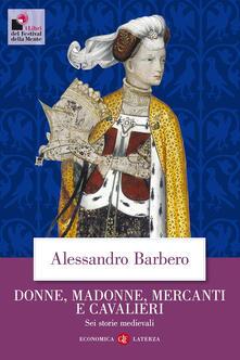 Donne, madonne, mercanti e cavalieri. Sei storie medievali - Alessandro Barbero - copertina