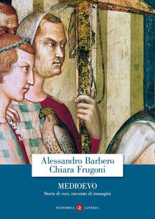 Medioevo. Storia di voci, racconto di immagini - Alessandro Barbero,Chiara Frugoni - copertina