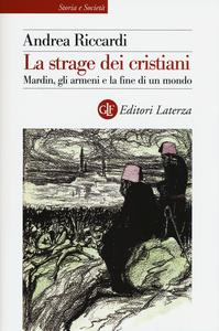Libro La strage dei cristiani. Mardin, gli armeni e la fine di un mondo Andrea Riccardi