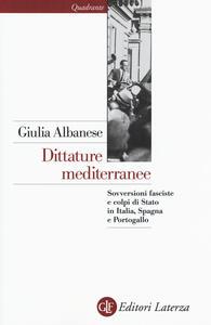 Dittature mediterranee. Sovversioni fasciste e colpi di stato in Italia, Spagna e Portogallo