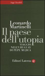 Libro Il paese dell'utopia. Viaggio nell'Uruguay di Pepe Mujica Leonardo Martinelli