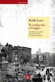 Il continente selvaggio. L'Europa alla fine della Seconda guerra mondiale. Ediz. illustrata - Keith Lowe,Michele Sampaolo - ebook