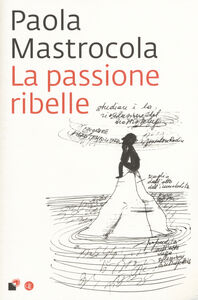 Foto Cover di La passione ribelle, Libro di Paola Mastrocola, edito da Laterza