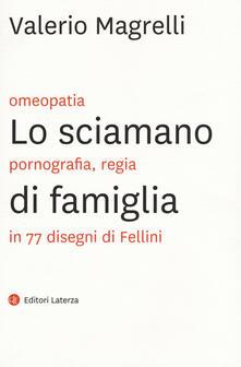 Lo sciamano di famiglia. Omeopatia, pornogragfia, regia in 77 disegni di Fellini.pdf