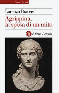 Foto Cover di Agrippina, la sposa di un mito, Libro di Lorenzo Braccesi, edito da Laterza