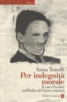 Rallydeicolliscaligeri.it Per indegnità morale. Il caso Pasolini nell'Italia del buon costume Image