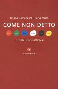 Come non detto. Usi e abusi dei sottintesi - Filippo Domaneschi,Carlo Penco - copertina