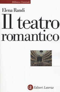 Foto Cover di Il teatro romantico, Libro di Elena Randi, edito da Laterza
