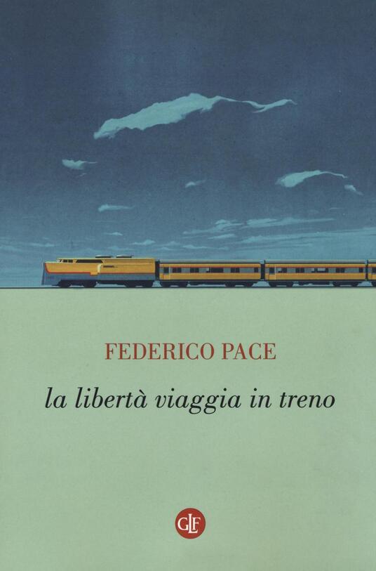 La libertà viaggia in treno - Federico Pace - copertina
