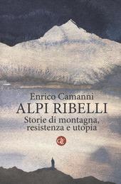 Alpi ribelli. Storie di montagna, resistenza e utopia