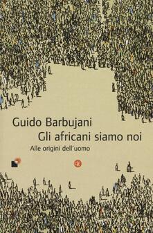 Gli africani siamo noi. Alle origini dell'uomo - Guido Barbujani - copertina