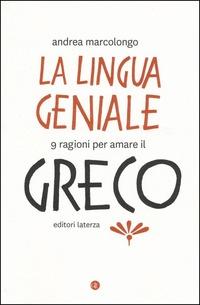 La La lingua geniale. 9 ragioni per amare il greco