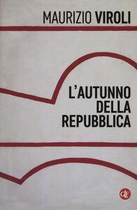 Foto Cover di L' autunno della repubblica, Libro di Maurizio Viroli, edito da Laterza