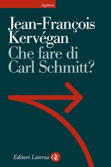 Che fare di Carl Schmitt? - Francesco Mancuso,Jean-françois Kervégan - ebook