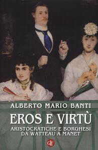 Foto Cover di Eros e virtù. Aristocratici e borghesi da Watteau a Manet, Libro di Alberto M. Banti, edito da Laterza